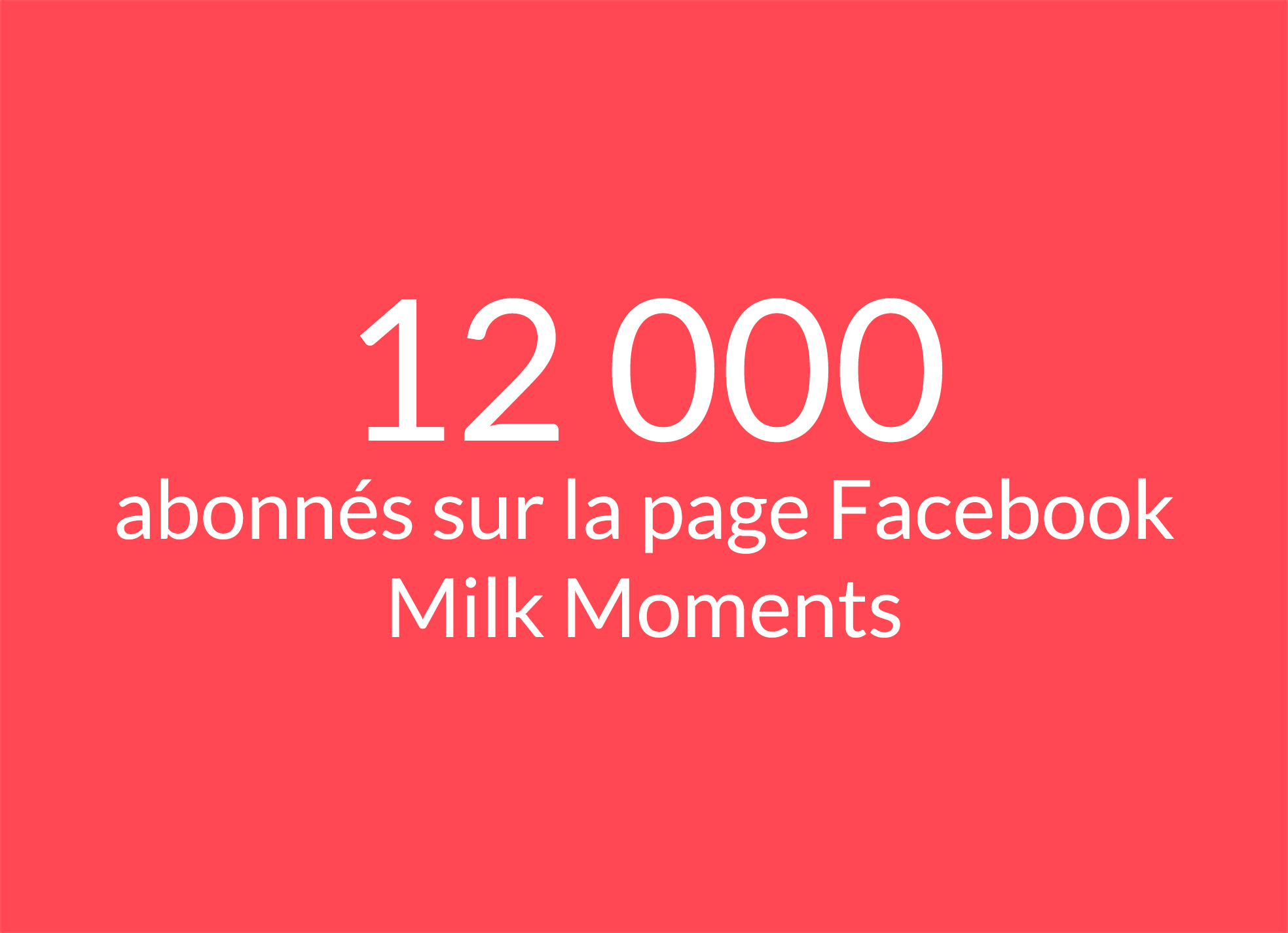 Texte : 12 000 abonnés sur la page Facebook Milk Moments